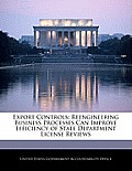 Export Controls: Reengineering Business Processes Can Improve Efficiency of State Department License Reviews