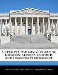 Specialty Hospitals: Geographic Location, Services Provided, and Financial Performance