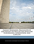 Freight Railroads: Highlights of Gao Report on Freight Rail Industry Performance, Competition, and Capacity