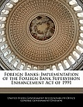 Foreign Banks: Implementation of the Foreign Bank Supervision Enhancement Act of 1991
