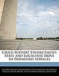 Child Support Enforcement: State and Localities Move to Privatized Services