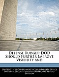 Defense Budget: Dod Should Further Improve Visibility and