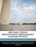Air Force Depot Maintenance: Management Changes Would