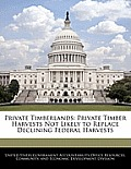 Private Timberlands: Private Timber Harvests Not Likely to Replace Declining Federal Harvests