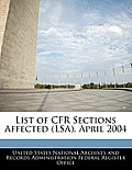 List of Cfr Sections Affected (Lsa), April 2004
