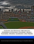 A Guide To Detroit, Michigan: History, Cityscape, Culture, Music, Tourism, Sports, Economy, & More by Dakota Stevens