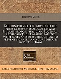 Kitchin-Physick, Or, Advice to the Poor by Way of Dialogue Betwixt Philanthropos, Physician, Eugenius, Apthecary [Sic], Lazarus, Patient. with Rules a