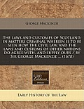 Laws and Customes of Scotland, in Matters Criminal Wherein Is to Be Seen How the Civil Lawnd the Laws and Customs of Other Nations Do Agree with