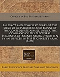 Exact and Compleat Diary of the Siege of Keyserwaert and Bonne by the Confederate Armies, Under the Command of His Electoral Highness of Brandenburg