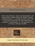 The Magistracy and Government of England Vindicated in Three Parts: Containing 1. a Justification of the English Method of Proceedings Against Crimina