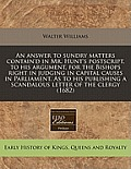 An Answer To Sundry Matters Contain'd In Mr. Hunt's PostScript, To His Argument, For The Bishops Right In... by Walter Williams