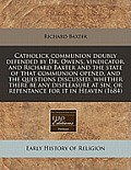 Catholick Communion Doubly Defended by Dr. Owens, Vindicator, and Richard Baxter and the State of That Communion Opened, and the Questions Discussed,