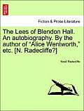 The Lees of Blendon Hall. an Autobiography. by the Author of Alice Wentworth, Etc. [N. Radecliffe?] Vol. I.
