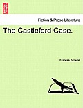 The Castleford Case. Vol. I.