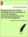 Margaret Denzil's History. Annotated by Her Husband. [A Novel. by Frederick Greenwood.] Reprinted from the Cornhill Magazine.. Vol. II.