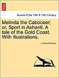 Melinda the Caboceer; Or, Sport in Ashanti. a Tale of the Gold Coast. with Illustrations.