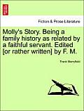 Molly's Story. Being a Family History as Related by a Faithful Servant. Edited [Or Rather Written] by F. M. Vol. II.