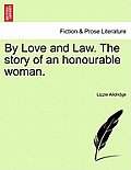 By Love and Law. the Story of an Honourable Woman. Vol. III.