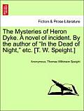 The Mysteries of Heron Dyke. a Novel of Incident. by the Author of in the Dead of Night, Etc. [T. W. Speight.]Vol.II