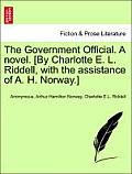 The Government Official. a Novel. [By Charlotte E. L. Riddell, with the Assistance of A. H. Norway.] Vol. I