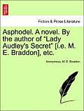 Asphodel. a Novel. by the Author of Lady Audley's Secret [I.E. M. E. Braddon], Etc. Vol. I.