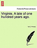 Virginie. a Tale of One Hundred Years Ago. Vol. I.