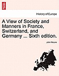 A View of Society and Manners in France, Switzerland, and Germany ... Vol. II, Ninth Edition