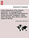 A New Gazetteer of the Eastern Continent; Or a Geographical Dictionary: Containing a Description of All the Countries, Kingdoms, States and in Europe,
