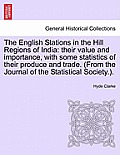 The English Stations in the Hill Regions of India: Their Value and Importance, with Some Statistics of Their Produce and Trade. (from the Journal of t