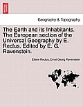 The Earth and Its Inhabitants. the European Section of the Universal Geography by E. Reclus. Edited by E. G. Ravenstein. Vol. XIII