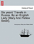 Six Years' Travels in Russia. by an English Lady [Mary Ann Pellew Smith]. Vol. II.