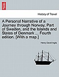 A Personal Narrative Of A Journey Through Norway, Part Of Sweden, & The Islands & States Of Denmark... by Henry David Inglis