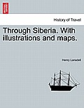 Through Siberia. with Illustrations and Maps. Vol. I.