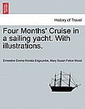 Four Months' Cruise in a Sailing Yacht. with Illustrations.