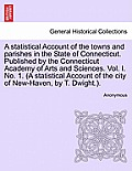 A Statistical Account Of The Towns & Parishes In The State Of Connecticut. Published By The Connecticut... by Anonymous