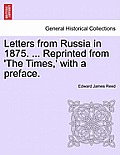 Letters from Russia in 1875. ... Reprinted from 'The Times, ' with a Preface.