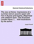 The Jew at Home. Impressions of a Summer and an Autumn Spent with Him in Russia and Austria. [Reprinted with Additions from the Illustrated London New