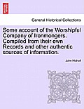Some Account of the Worshipful Company of Ironmongers. Compiled from Their Own Records and Other Authentic Sources of Information. Second Edition