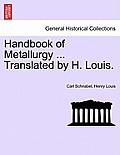 Handbook of Metallurgy ... Translated by H. Louis. Vol. I.