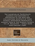The Salvation of Protestants Asserted and Defended in Opposition to the Rash and Uncharitable Sentence of Their Eternal Damnation Pronounc'd Against T