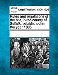 Rules and Regulations of the Bar, in the County of Suffolk, Established in the Year 1805
