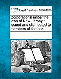 Corporations Under the Laws of New Jersey: Issued and Distributed to Members of the Bar.