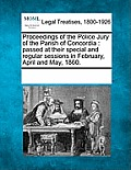 Proceedings of the Police Jury of the Parish of Concordia: Passed at Their Special and Regular Sessions in February, April and May, 1860.