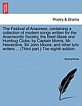 The Festival of Anacreon, Containing a Collection of Modern Songs Written for the Anacreontic Society, the Beef-Steak and Humbug Clubs; By Captain Mor