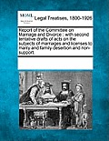 Report of the Committee on Marriage and Divorce: With Second Tentative Drafts of Acts on the Subjects of Marriages and Licenses to Marry and Family De