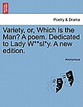 Variety, Or, Which Is the Man? a Poem. Dedicated to Lady W**sl*y. a New Edition.