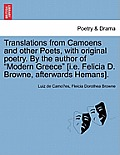 Translations from Camoens and Other Poets, with Original Poetry. by the Author of Modern Greece [I.E. Felicia D. Browne, Afterwards Hemans].