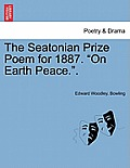 The Seatonian Prize Poem for 1887. On Earth Peace..
