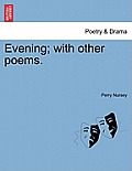 Evening; With Other Poems.