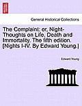 The Complaint: Or, Night-Thoughts on Life, Death and Immortality. the Fifth Edition. [Nights I-IV. by Edward Young.]